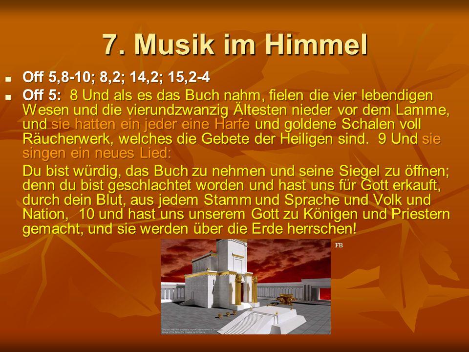 7. Musik im Himmel Off 5,8-10; 8,2; 14,2; 15,2-4 Off 5,8-10; 8,2; 14,2; 15,2-4 Off 5: 8 Und als es das Buch nahm, fielen die vier lebendigen Wesen und