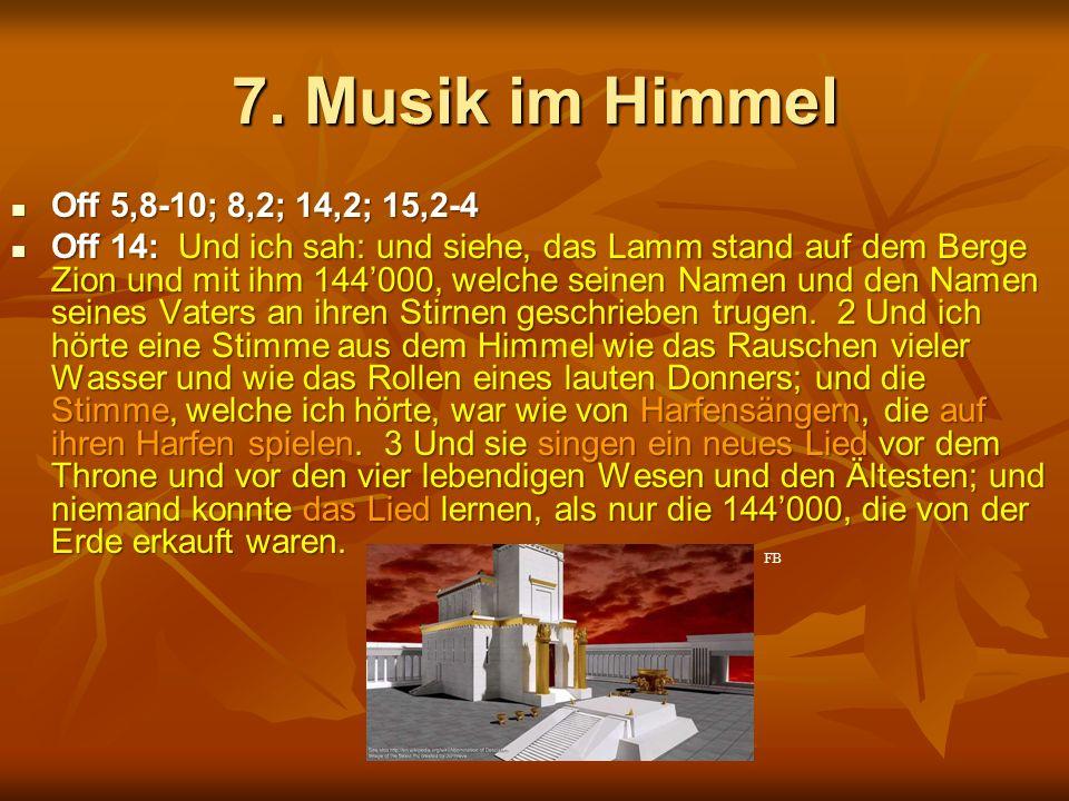 7. Musik im Himmel Off 5,8-10; 8,2; 14,2; 15,2-4 Off 5,8-10; 8,2; 14,2; 15,2-4 Off 14: Und ich sah: und siehe, das Lamm stand auf dem Berge Zion und m
