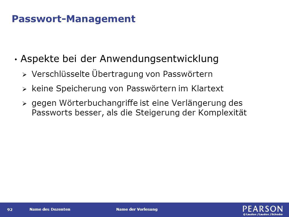 © Laudon /Laudon /Schoder Name des DozentenName der Vorlesung Passwort-Management 92 Aspekte bei der Anwendungsentwicklung  Verschlüsselte Übertragun