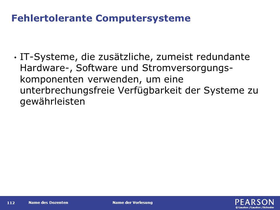 © Laudon /Laudon /Schoder Name des DozentenName der Vorlesung Fehlertolerante Computersysteme 112 IT-Systeme, die zusätzliche, zumeist redundante Hard