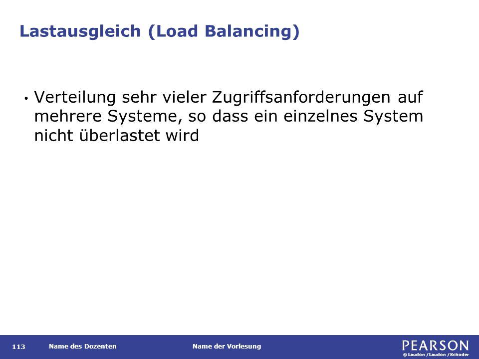 © Laudon /Laudon /Schoder Name des DozentenName der Vorlesung Lastausgleich (Load Balancing) 113 Verteilung sehr vieler Zugriffsanforderungen auf mehr