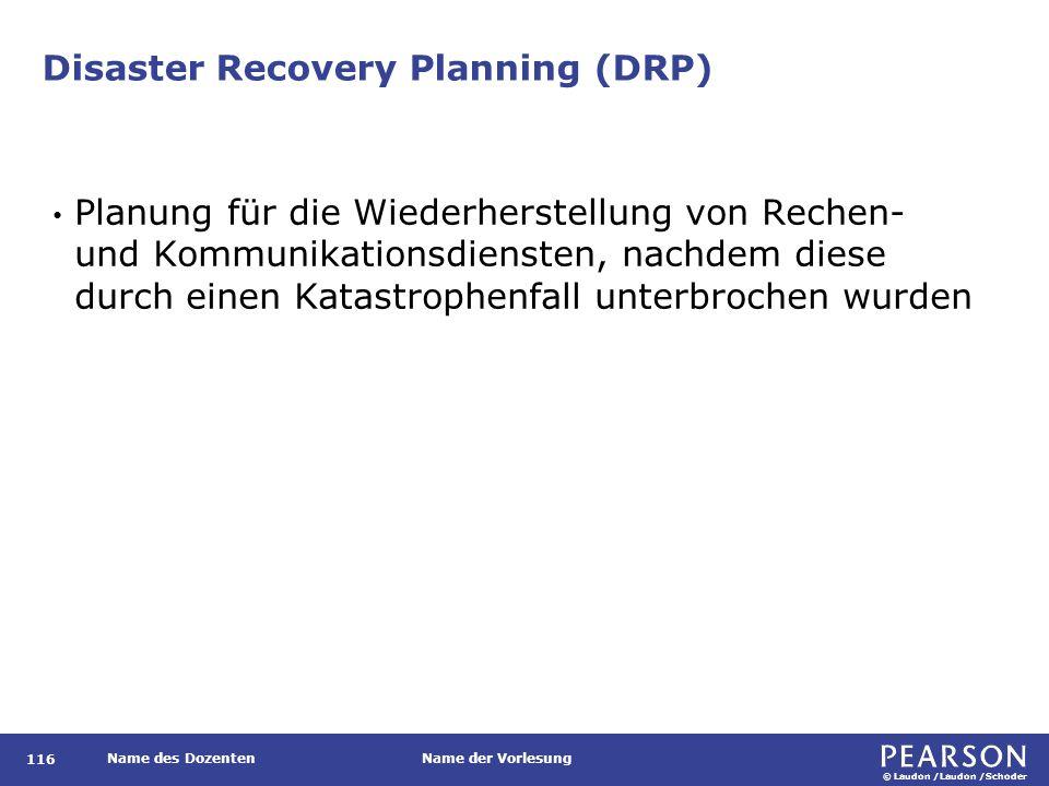 © Laudon /Laudon /Schoder Name des DozentenName der Vorlesung Disaster Recovery Planning (DRP) 116 Planung für die Wiederherstellung von Rechen- und K