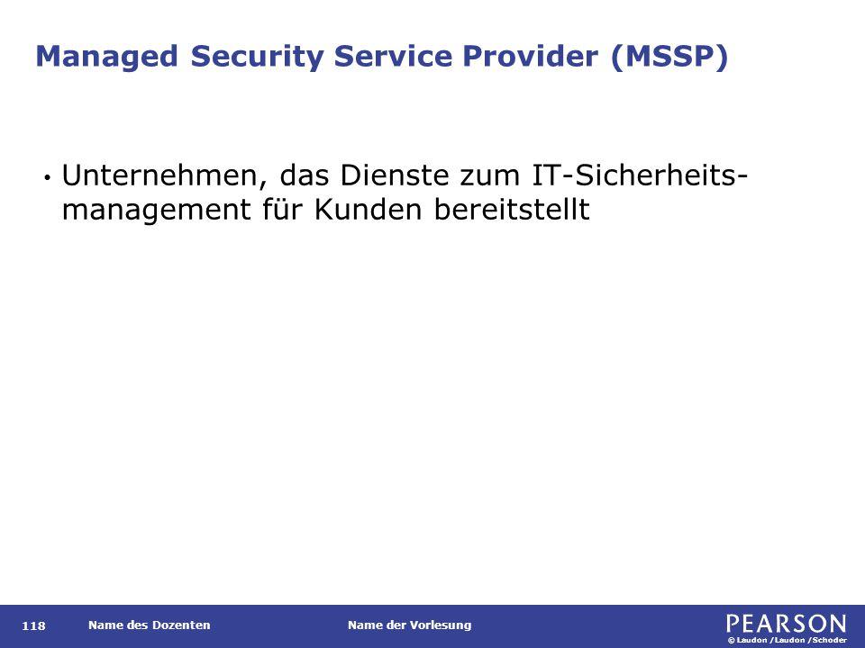 © Laudon /Laudon /Schoder Name des DozentenName der Vorlesung Managed Security Service Provider (MSSP) 118 Unternehmen, das Dienste zum IT-Sicherheits