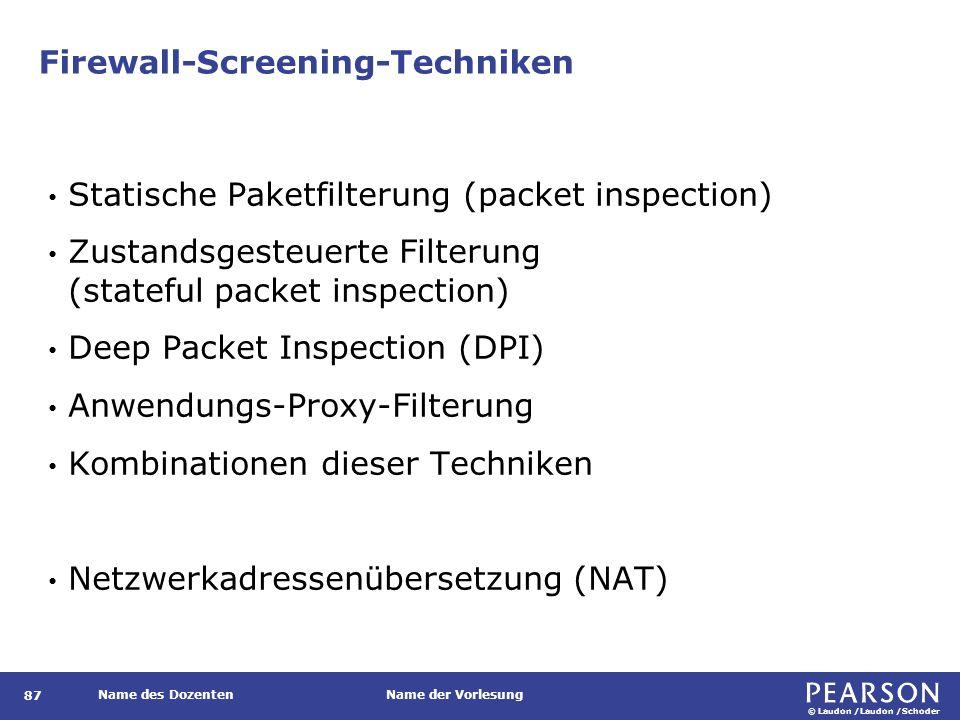 © Laudon /Laudon /Schoder Name des DozentenName der Vorlesung Firewall-Screening-Techniken 87 Statische Paketfilterung (packet inspection) Zustandsges