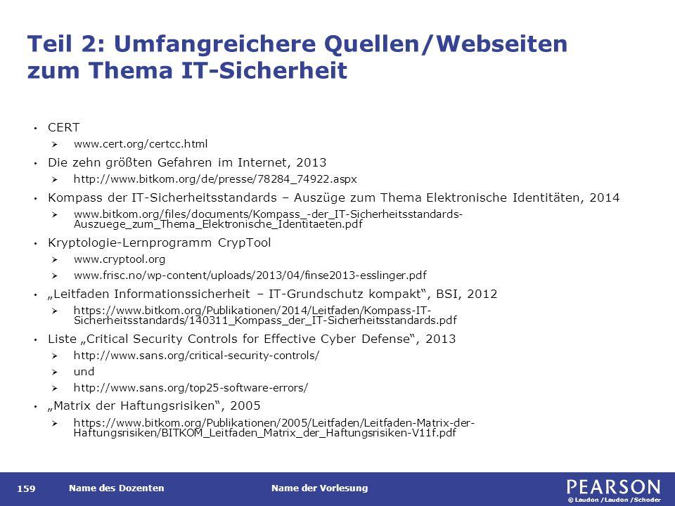 © Laudon /Laudon /Schoder Name des DozentenName der Vorlesung Teil 2: Umfangreichere Quellen/Webseiten zum Thema IT-Sicherheit 159 CERT  www.cert.org