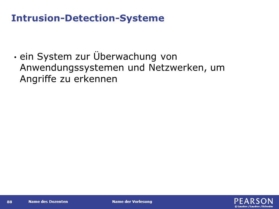 © Laudon /Laudon /Schoder Name des DozentenName der Vorlesung Intrusion-Detection-Systeme 88 ein System zur Überwachung von Anwendungssystemen und Net