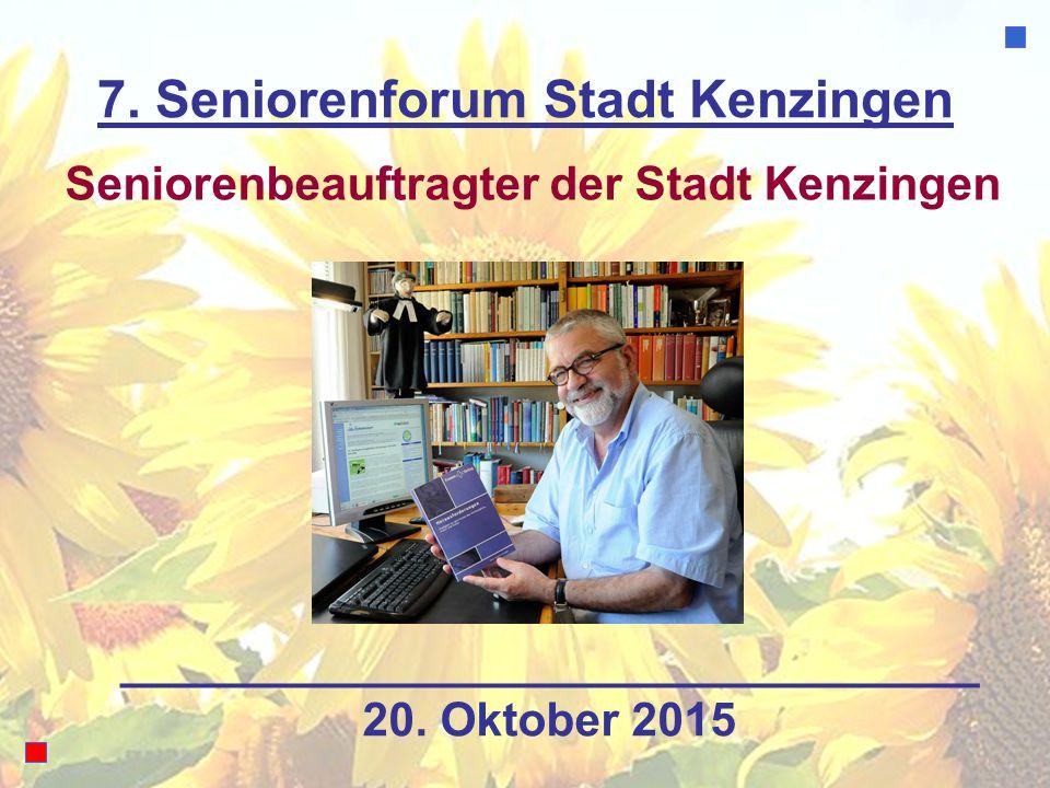 7. Seniorenforum Stadt Kenzingen Seniorenbeauftragter der Stadt Kenzingen 20. Oktober 2015