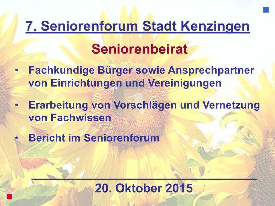 7. Seniorenforum Stadt Kenzingen Seniorenbeirat Fachkundige Bürger sowie Ansprechpartner von Einrichtungen und Vereinigungen Erarbeitung von Vorschläg