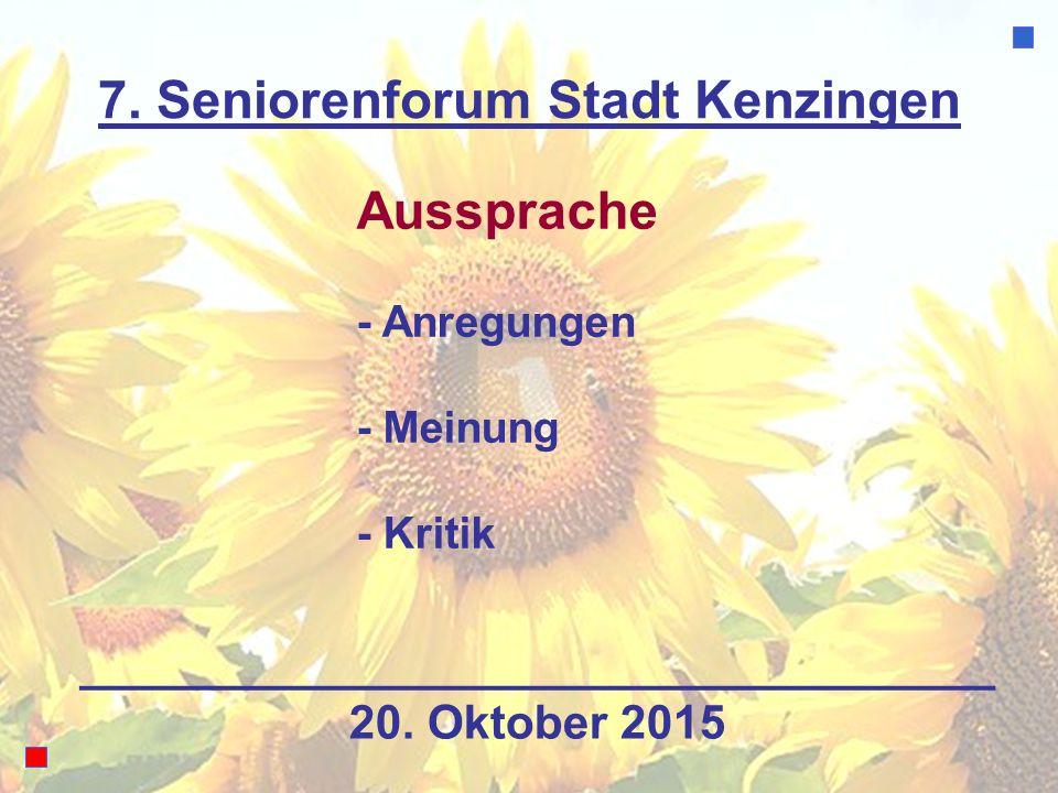 7. Seniorenforum Stadt Kenzingen Aussprache - Anregungen - Meinung - Kritik 20. Oktober 2015