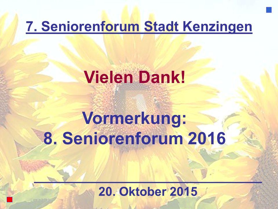 7. Seniorenforum Stadt Kenzingen Vielen Dank! Vormerkung: 8. Seniorenforum 2016 20. Oktober 2015