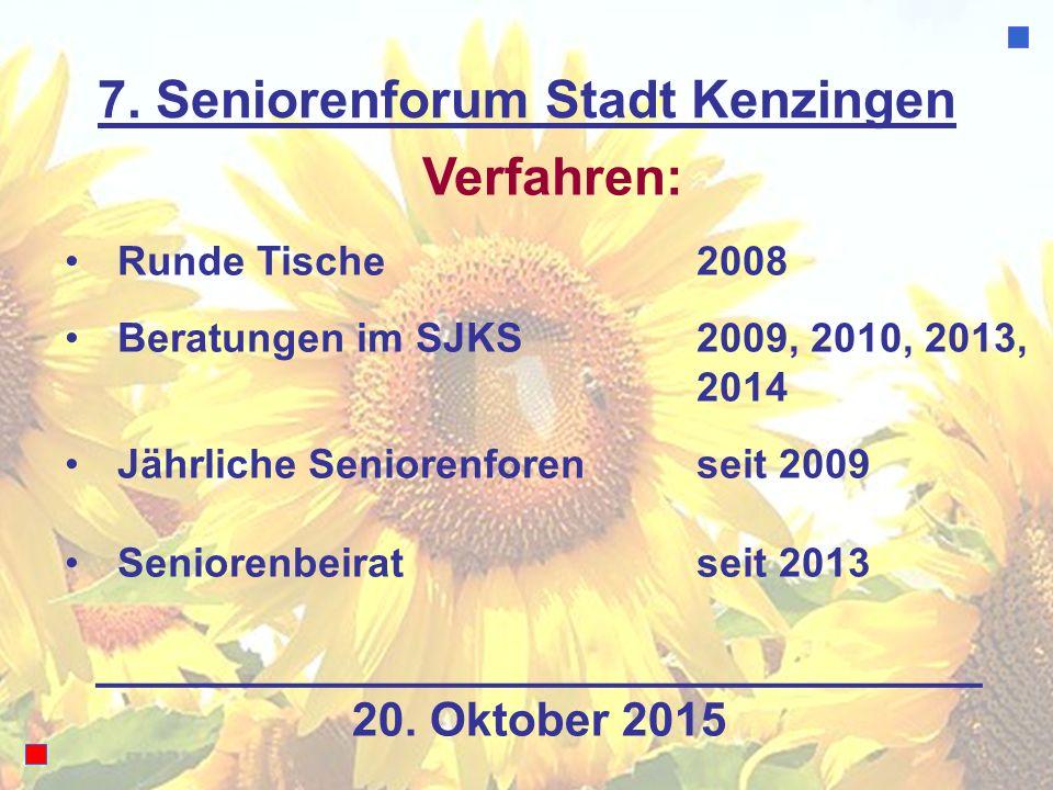 7. Seniorenforum Stadt Kenzingen Verfahren: Runde Tische 2008 Beratungen im SJKS2009, 2010, 2013, 2014 Jährliche Seniorenforenseit 2009 Seniorenbeirat