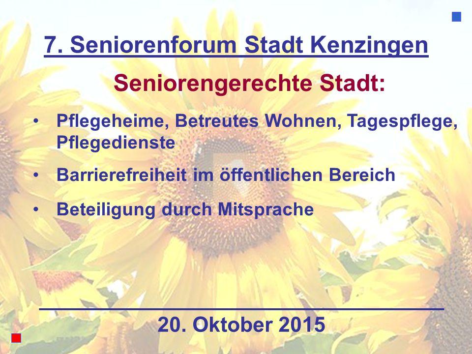 7. Seniorenforum Stadt Kenzingen Seniorengerechte Stadt: Pflegeheime, Betreutes Wohnen, Tagespflege, Pflegedienste Barrierefreiheit im öffentlichen Be