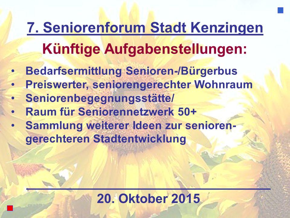 7. Seniorenforum Stadt Kenzingen Künftige Aufgabenstellungen: Bedarfsermittlung Senioren-/Bürgerbus Preiswerter, seniorengerechter Wohnraum Seniorenbe