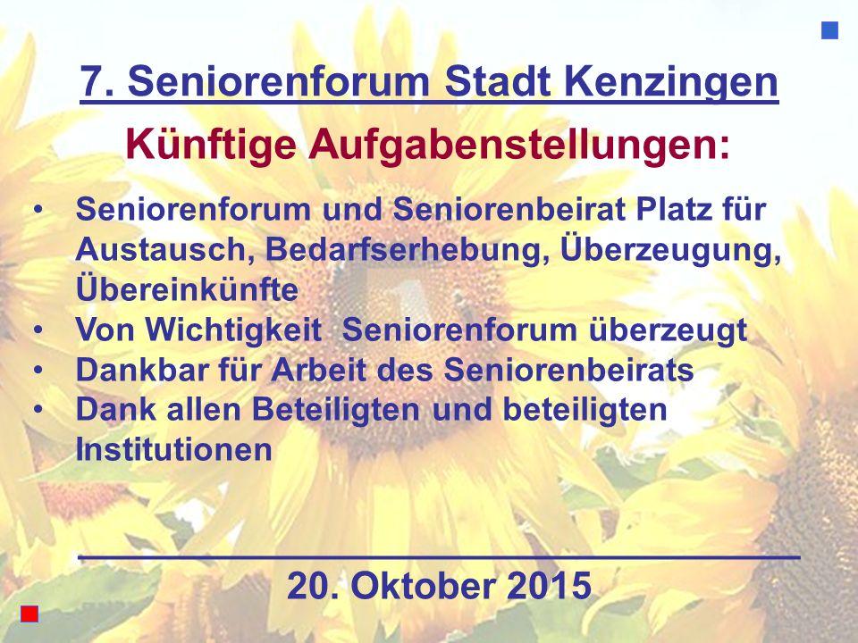 7. Seniorenforum Stadt Kenzingen Künftige Aufgabenstellungen: Seniorenforum und Seniorenbeirat Platz für Austausch, Bedarfserhebung, Überzeugung, Über