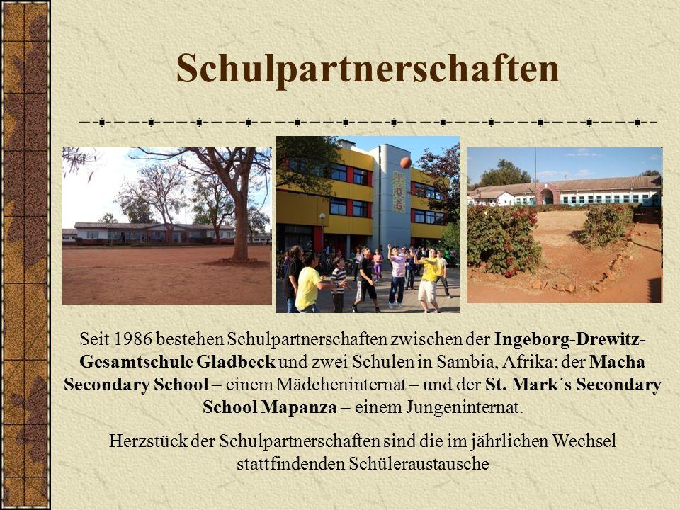 Schulpartnerschaften Seit 1986 bestehen Schulpartnerschaften zwischen der Ingeborg-Drewitz- Gesamtschule Gladbeck und zwei Schulen in Sambia, Afrika: der Macha Secondary School – einem Mädcheninternat – und der St.