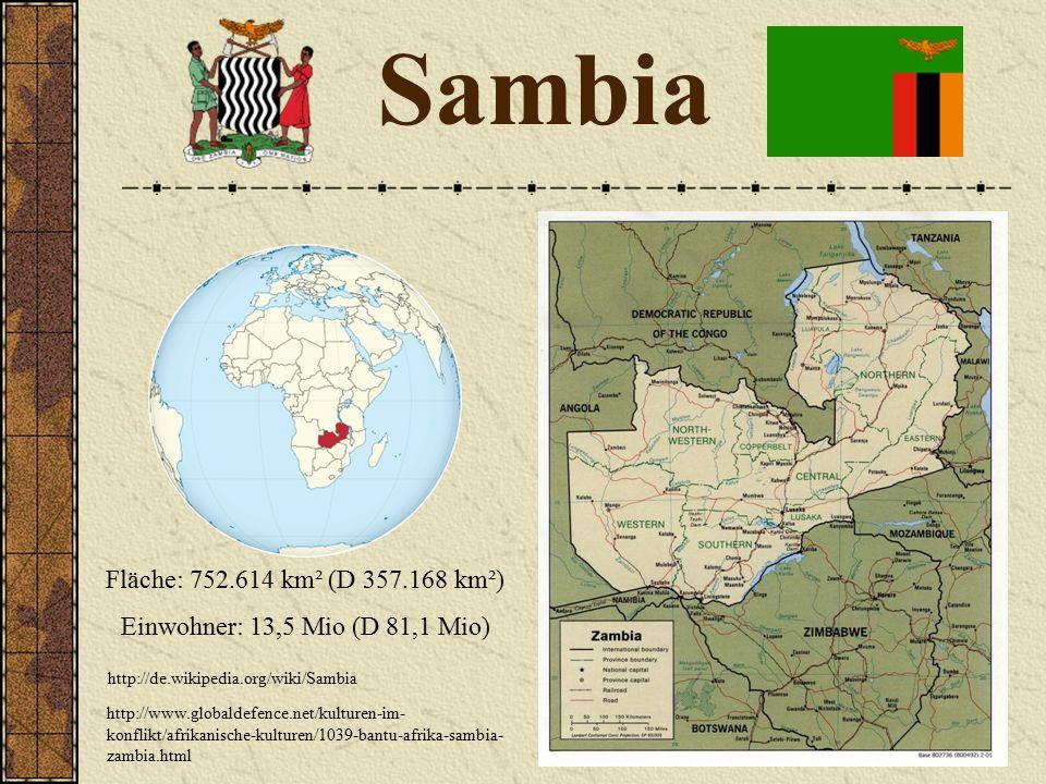 Sambia http://www.globaldefence.net/kulturen-im- konflikt/afrikanische-kulturen/1039-bantu-afrika-sambia- zambia.html http://de.wikipedia.org/wiki/Sambia Fläche: 752.614 km² (D 357.168 km²) Einwohner: 13,5 Mio (D 81,1 Mio)