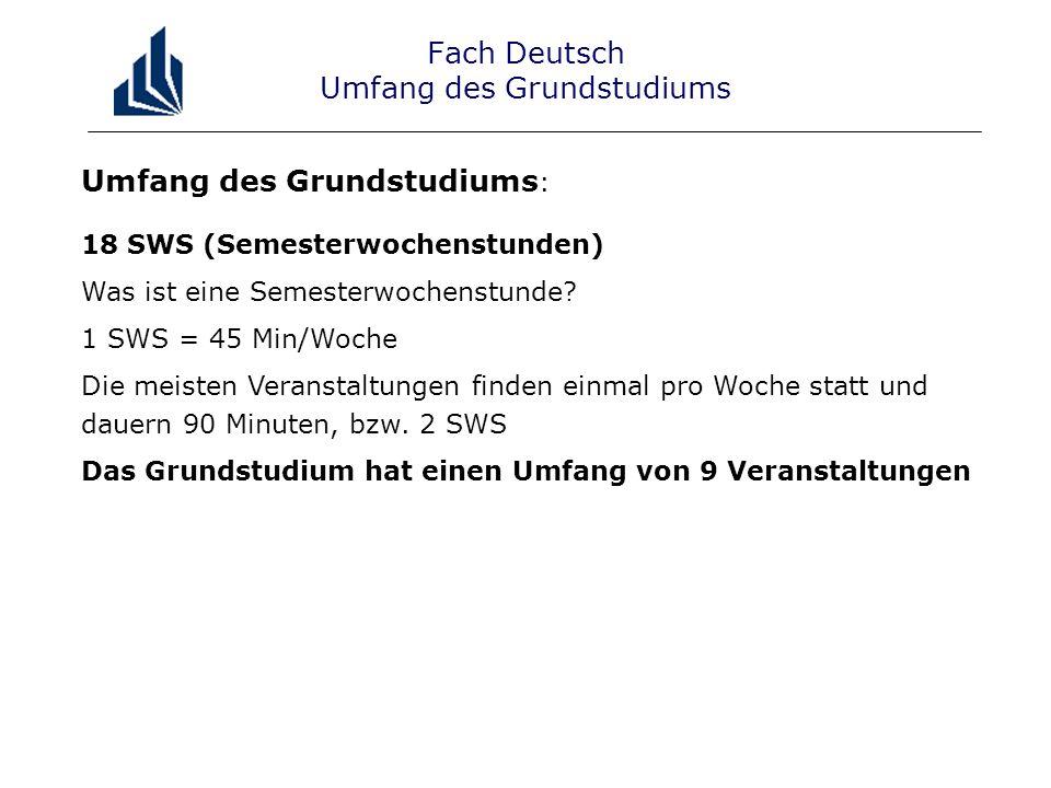 Umfang des Grundstudiums : 18 SWS (Semesterwochenstunden) Was ist eine Semesterwochenstunde.