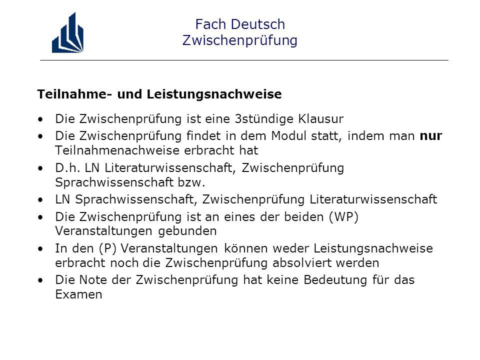 Fach Deutsch Zwischenprüfung Teilnahme- und Leistungsnachweise Die Zwischenprüfung ist eine 3stündige Klausur Die Zwischenprüfung findet in dem Modul statt, indem man nur Teilnahmenachweise erbracht hat D.h.