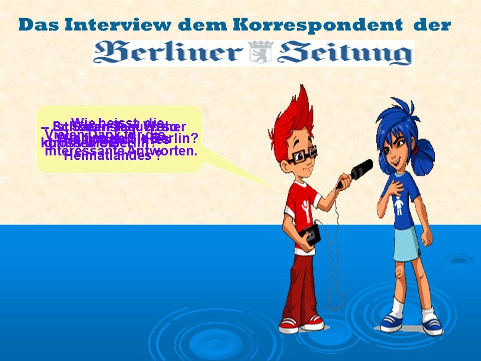 Das Interview dem Korrespondent der - Schönen Tag.