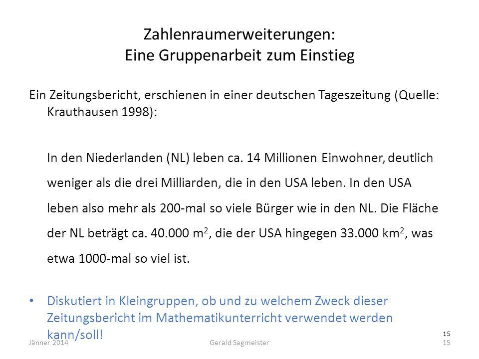 Jänner 2014Gerald Sagmeister15 Zahlenraumerweiterungen: Eine Gruppenarbeit zum Einstieg Ein Zeitungsbericht, erschienen in einer deutschen Tageszeitun