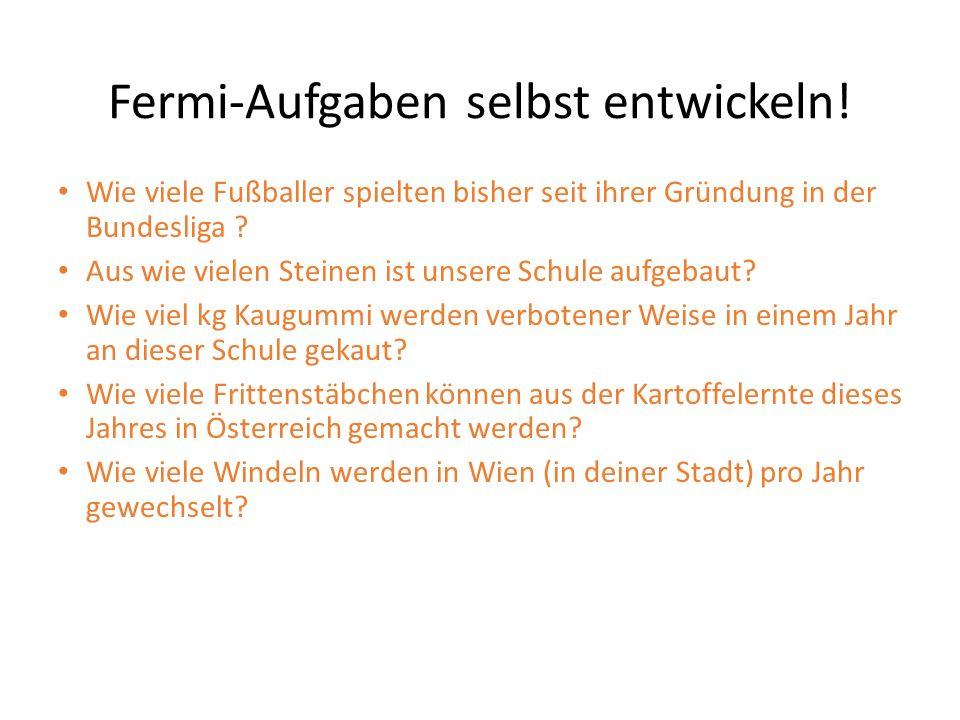 Fermi-Aufgaben selbst entwickeln! Wie viele Fußballer spielten bisher seit ihrer Gründung in der Bundesliga ? Aus wie vielen Steinen ist unsere Schule