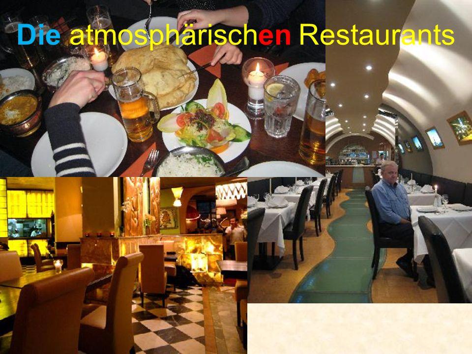 Die atmosphärischen Restaurants