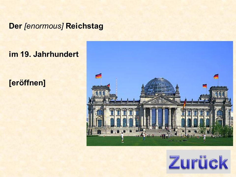 Der [enormous] Reichstag im 19. Jahrhundert [eröffnen]