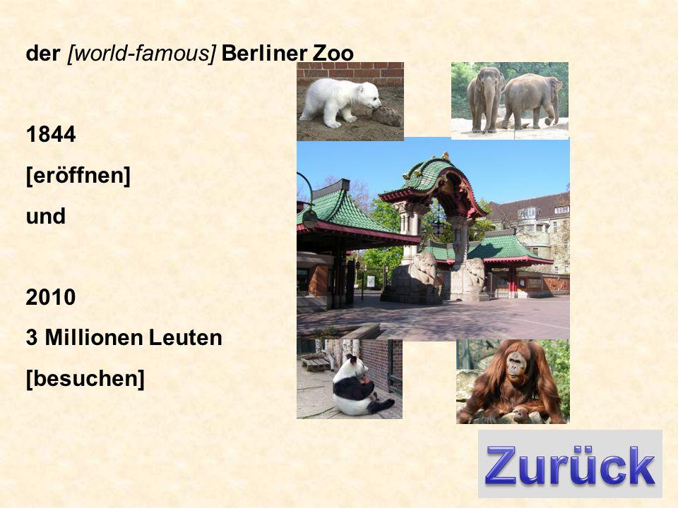 der [world-famous] Berliner Zoo 1844 [eröffnen] und 2010 3 Millionen Leuten [besuchen]