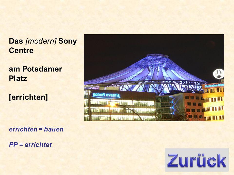 Das [modern] Sony Centre am Potsdamer Platz [errichten] errichten = bauen PP = errichtet