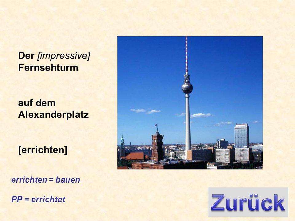 Der [impressive] Fernsehturm auf dem Alexanderplatz [errichten] errichten = bauen PP = errichtet