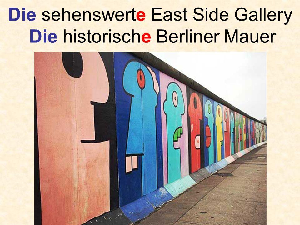 Die sehenswerte East Side Gallery Die historische Berliner Mauer