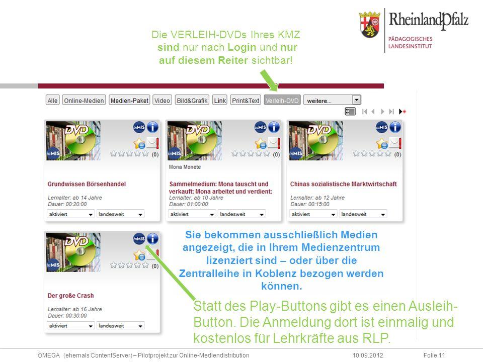 Folie 11OMEGA (ehemals ContentServer) – Pilotprojekt zur Online-Mediendistribution10.09.2012 Statt des Play-Buttons gibt es einen Ausleih- Button.
