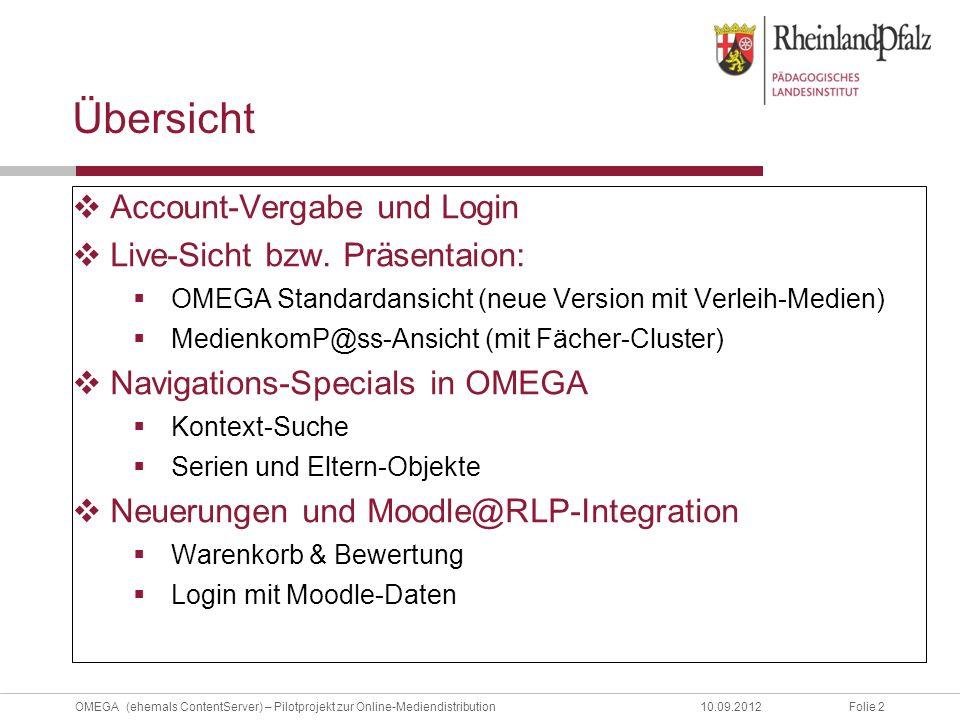 Folie 2OMEGA (ehemals ContentServer) – Pilotprojekt zur Online-Mediendistribution10.09.2012 Übersicht  Account-Vergabe und Login  Live-Sicht bzw.