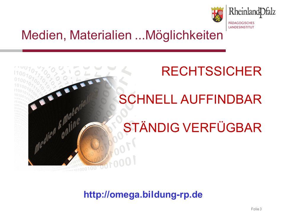 Folie 3 Medien, Materialien...Möglichkeiten RECHTSSICHER SCHNELL AUFFINDBAR STÄNDIG VERFÜGBAR http://omega.bildung-rp.de
