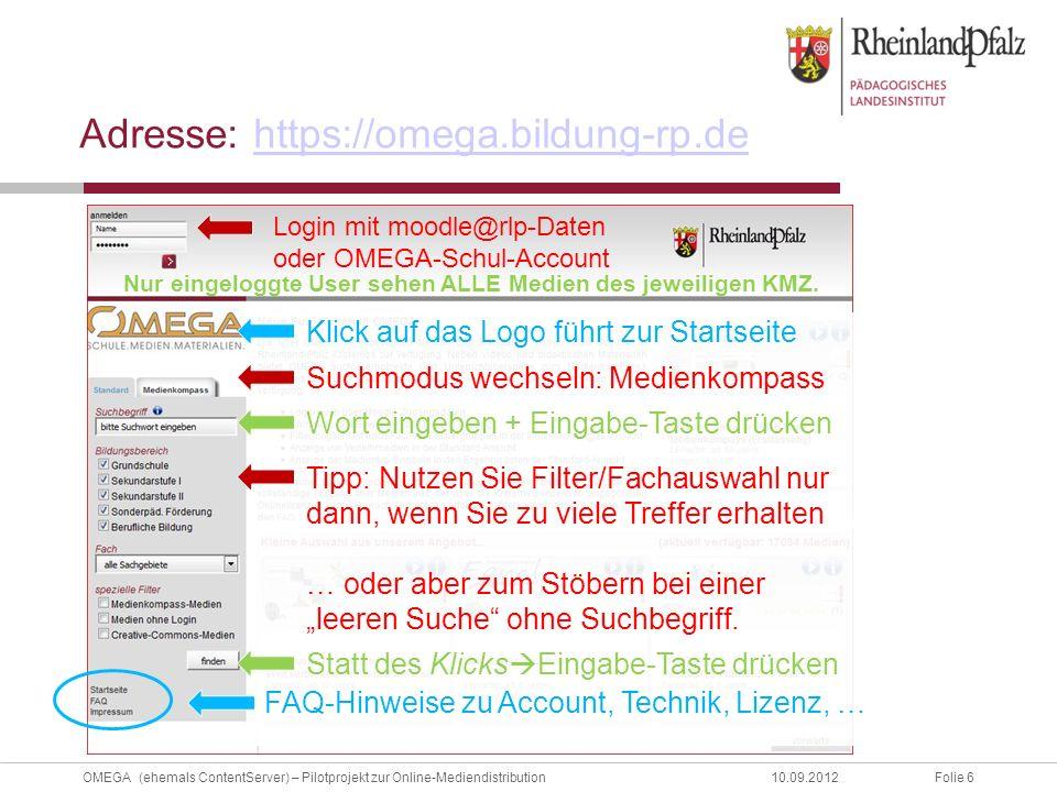 Folie 6OMEGA (ehemals ContentServer) – Pilotprojekt zur Online-Mediendistribution10.09.2012 Adresse: https://omega.bildung-rp.dehttps://omega.bildung-rp.de Nur eingeloggte User sehen ALLE Medien des jeweiligen KMZ.