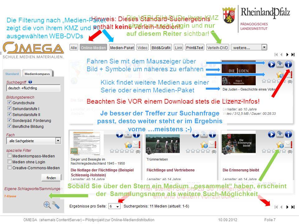 Folie 7OMEGA (ehemals ContentServer) – Pilotprojekt zur Online-Mediendistribution10.09.2012 Hinweis: Dieses Standard-Suchergebnis enthält keine Verleih-Medien.