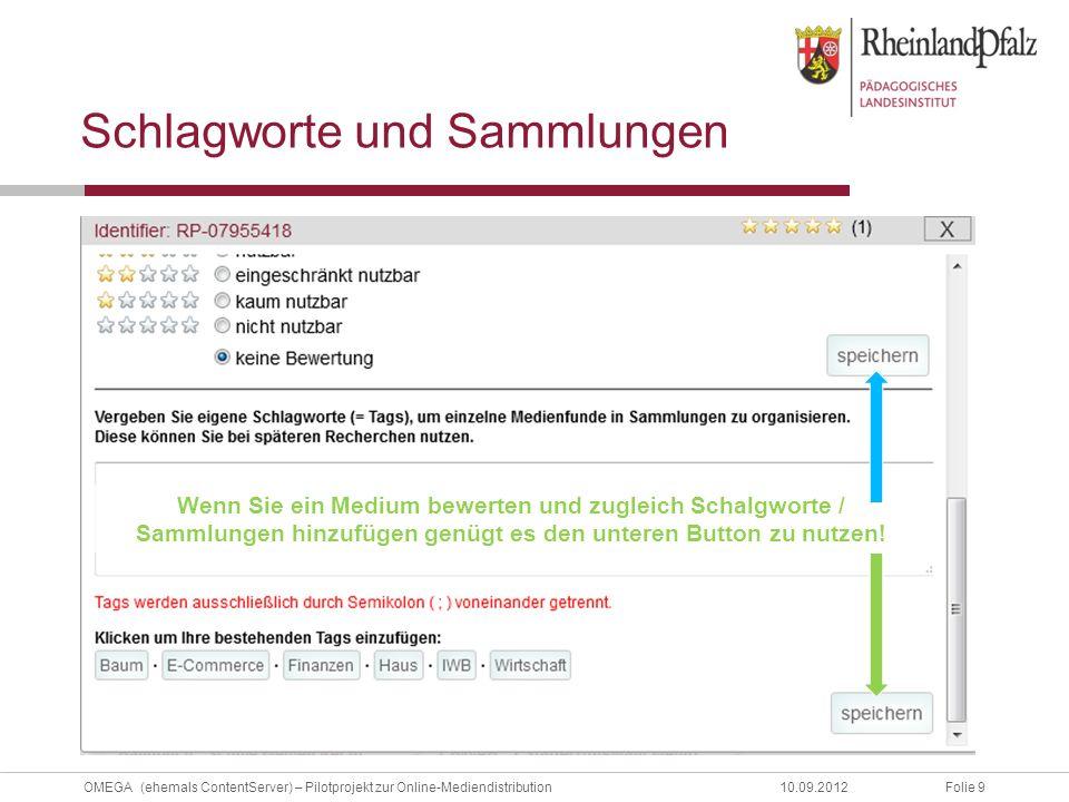 Folie 9OMEGA (ehemals ContentServer) – Pilotprojekt zur Online-Mediendistribution10.09.2012 Schlagworte und Sammlungen Wenn Sie ein Medium bewerten und zugleich Schalgworte / Sammlungen hinzufügen genügt es den unteren Button zu nutzen!