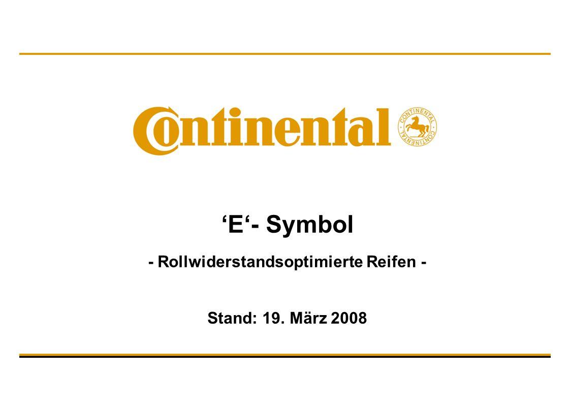 Markenmanagement 2 / Spyridon Spyridonu – 10.03.2008 © Continental AG 'E'- Symbol Inhalt Hintergrund Ziel Einführung Kennzeichnung Fahrhinweis Lagerung Pricing Erstausrüstung und Dimensionen Eigenschaften Wettbewerber Weiteres Vorgehen