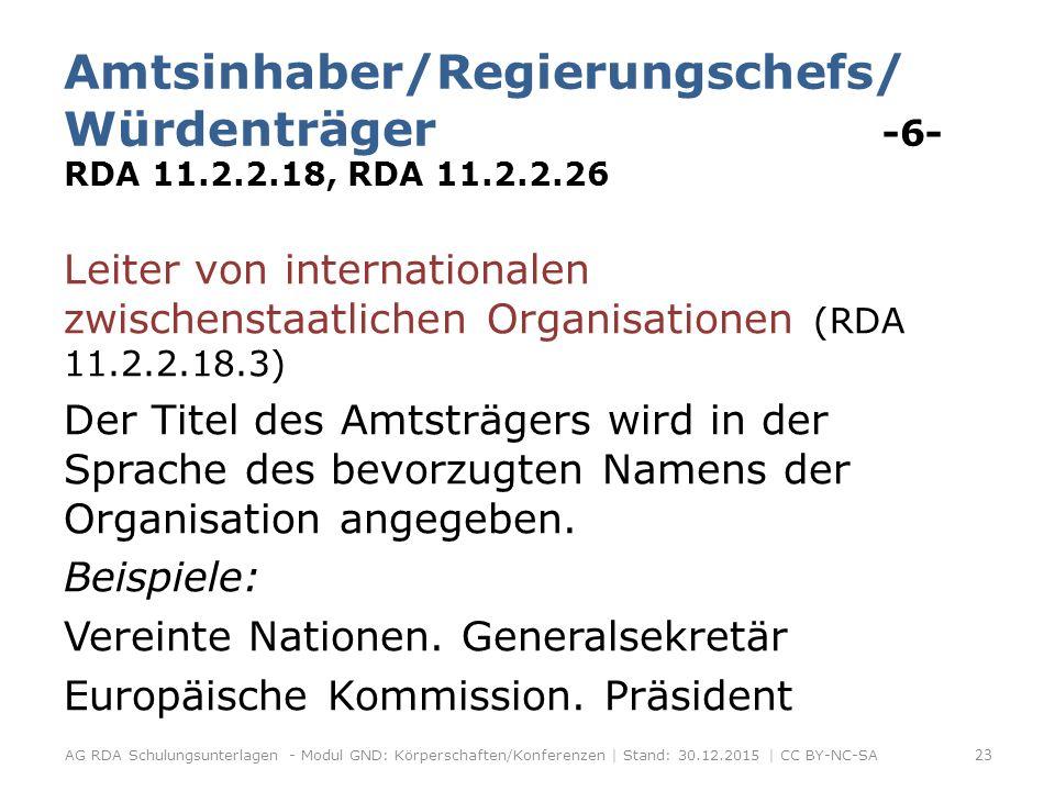 Amtsinhaber/Regierungschefs/ Würdenträger -6- RDA 11.2.2.18, RDA 11.2.2.26 Leiter von internationalen zwischenstaatlichen Organisationen (RDA 11.2.2.18.3) Der Titel des Amtsträgers wird in der Sprache des bevorzugten Namens der Organisation angegeben.