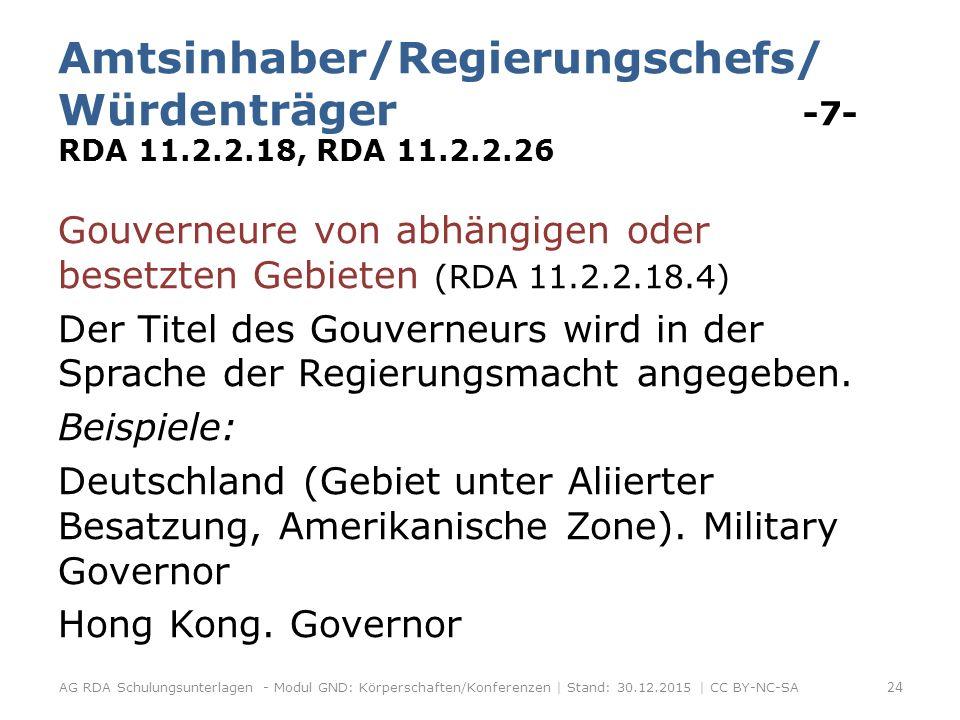 Amtsinhaber/Regierungschefs/ Würdenträger -7- RDA 11.2.2.18, RDA 11.2.2.26 Gouverneure von abhängigen oder besetzten Gebieten (RDA 11.2.2.18.4) Der Titel des Gouverneurs wird in der Sprache der Regierungsmacht angegeben.