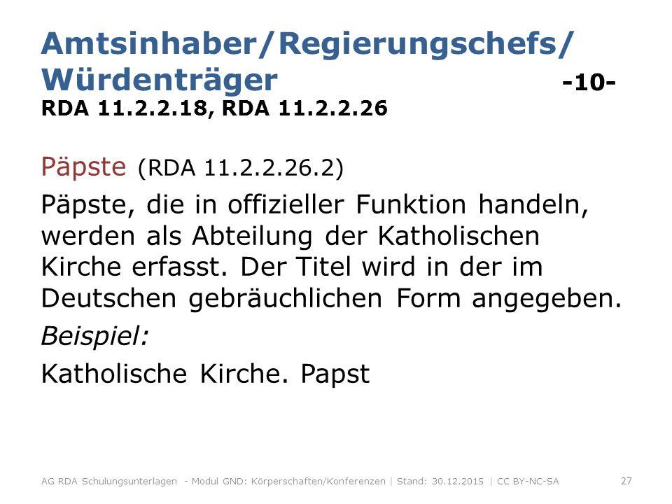 Amtsinhaber/Regierungschefs/ Würdenträger -10- RDA 11.2.2.18, RDA 11.2.2.26 Päpste (RDA 11.2.2.26.2) Päpste, die in offizieller Funktion handeln, werden als Abteilung der Katholischen Kirche erfasst.
