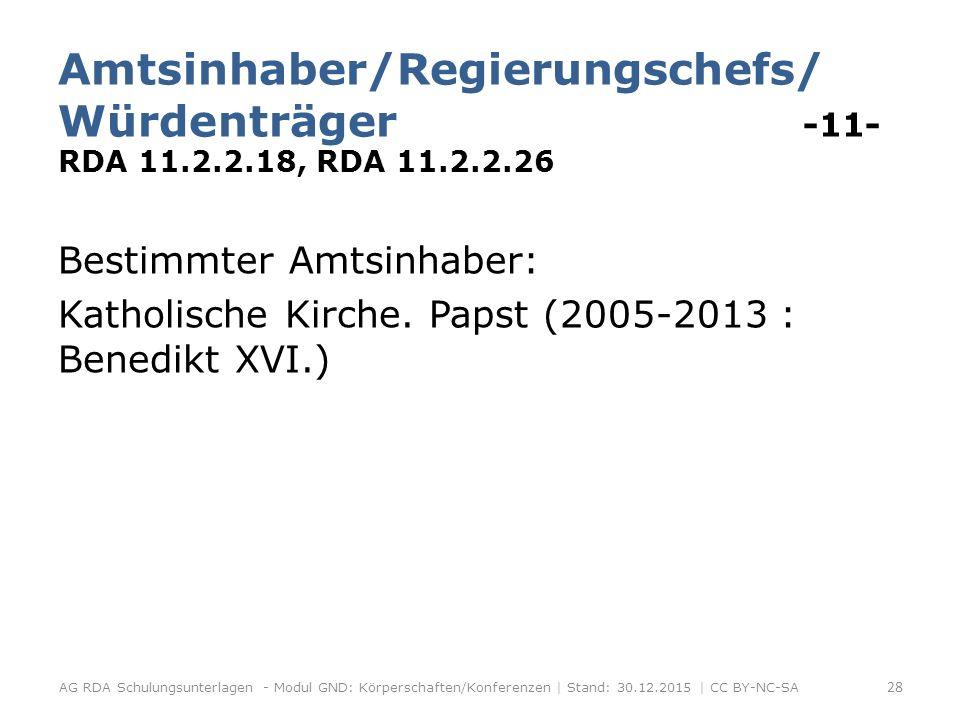 Amtsinhaber/Regierungschefs/ Würdenträger -11- RDA 11.2.2.18, RDA 11.2.2.26 Bestimmter Amtsinhaber: Katholische Kirche.