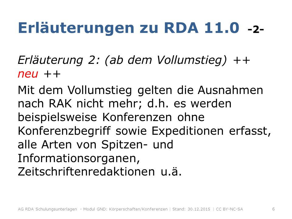 Update zum Stand GND-Umstieg Konferenzen Untergeordnete Körperschaften -2- RDA 11.2.2.14 (Organisationskomitee muss hier als Konferenz in Feld 111 $e angegeben werden, da in Format KF (Feld 110) keine Unterfelder $n, $d, $c vorgesehen sind) AG RDA Schulungsunterlagen - Modul GND: Körperschaften/Konferenzen | Stand: 30.12.2015 | CC BY-NC-SA 47