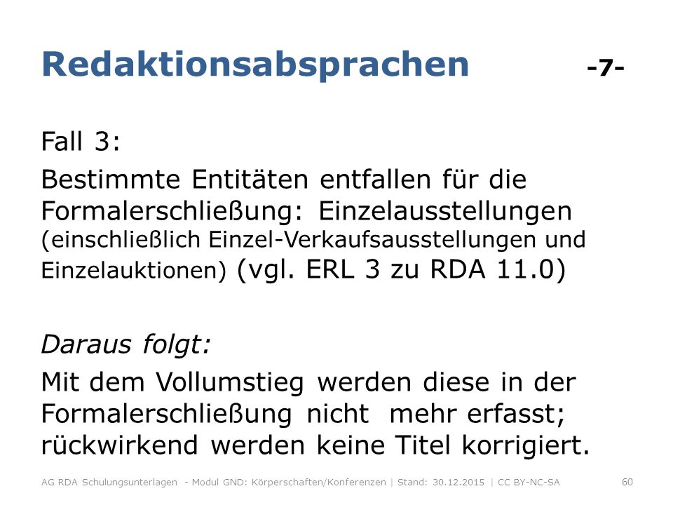Redaktionsabsprachen -7- Fall 3: Bestimmte Entitäten entfallen für die Formalerschließung: Einzelausstellungen (einschließlich Einzel-Verkaufsausstellungen und Einzelauktionen) (vgl.