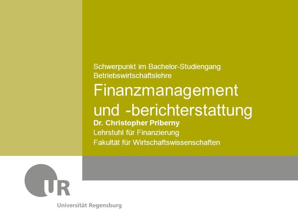 Dr. Christopher Priberny Lehrstuhl für Finanzierung Fakultät für Wirtschaftswissenschaften Schwerpunkt im Bachelor-Studiengang Betriebswirtschaftslehr