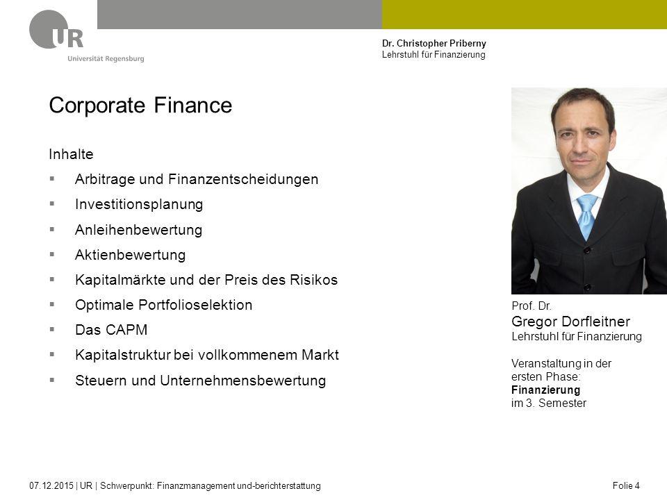 Dr. Christopher Priberny Lehrstuhl für Finanzierung Corporate Finance Inhalte  Arbitrage und Finanzentscheidungen  Investitionsplanung  Anleihenbew