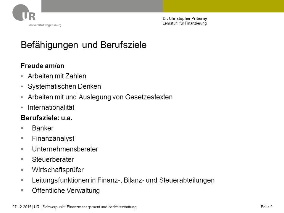 Dr. Christopher Priberny Lehrstuhl für Finanzierung Befähigungen und Berufsziele Freude am/an Arbeiten mit Zahlen Systematischen Denken Arbeiten mit u