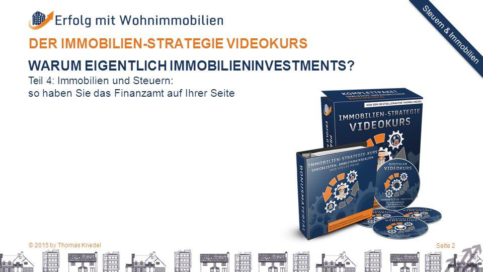 © 2015 by Thomas Knedel Seite 2 TITEL Steuern & Immobilien DER IMMOBILIEN-STRATEGIE VIDEOKURS WARUM EIGENTLICH IMMOBILIENINVESTMENTS.