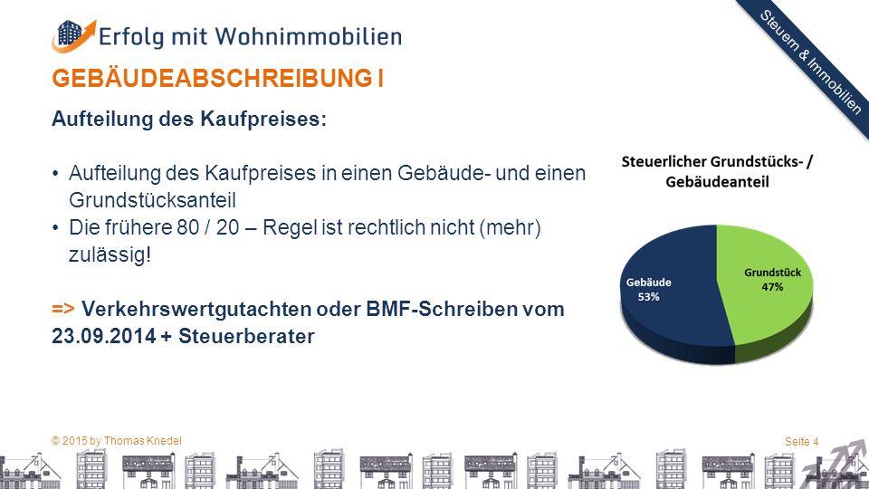 © 2015 by Thomas Knedel Seite 4 TITEL Steuern & Immobilien GEBÄUDEABSCHREIBUNG I Aufteilung des Kaufpreises: Aufteilung des Kaufpreises in einen Gebäude- und einen Grundstücksanteil Die frühere 80 / 20 – Regel ist rechtlich nicht (mehr) zulässig.