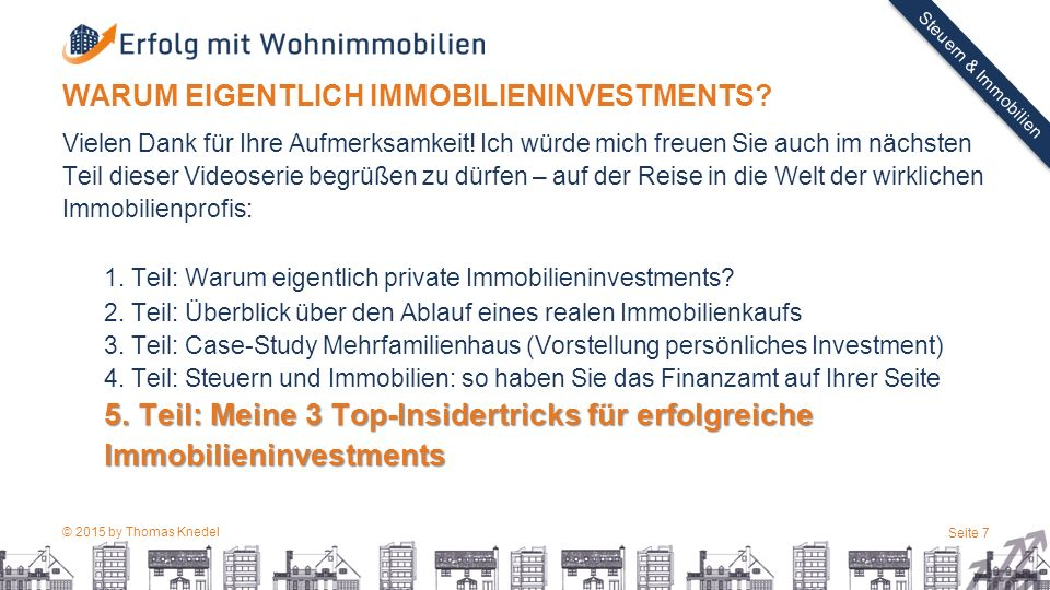 © 2015 by Thomas Knedel Seite 7 TITEL Steuern & Immobilien Vielen Dank für Ihre Aufmerksamkeit! Ich würde mich freuen Sie auch im nächsten Teil dieser